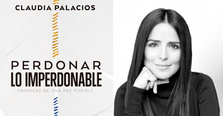 `Perdonar lo imperdonable´ es el libro de la periodista Claudia Palacios