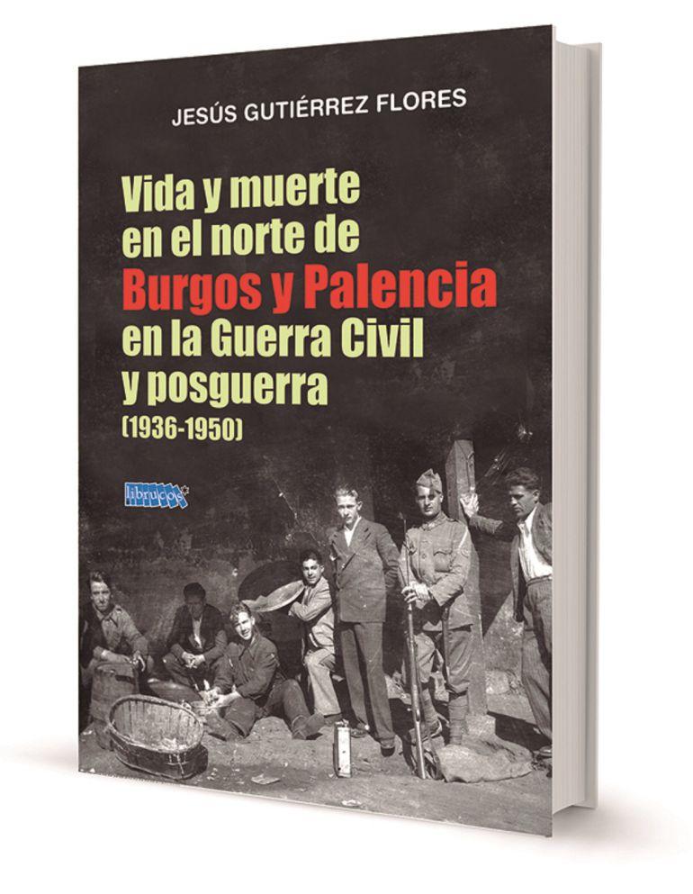 'Vida y muerte en el norte de Burgos y Palencia en la Guerra Civil y Posguerra (1936-1950)', la nueva obra de Jesús Gutierrez Flores