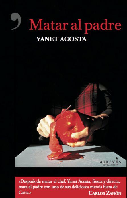 'Matar al padre' es la segunda novela negra gastronómica de Yanet Acosta.