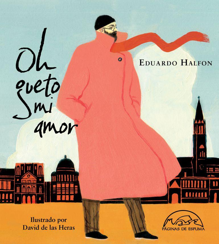 Libro Oh Gueto mi amor. De Eduardo Halfon