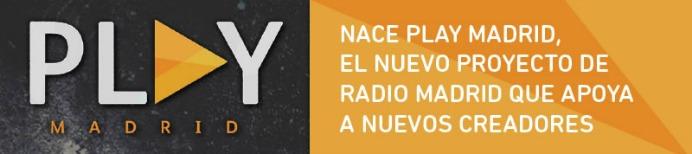 Play Madrid, el nuevo proyecto de Radio Madrid que apoya a nuevos creadores