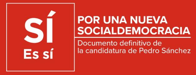 'Por una nueva socialdemocracia', el documento definitivo de la candidatura de Sánchez