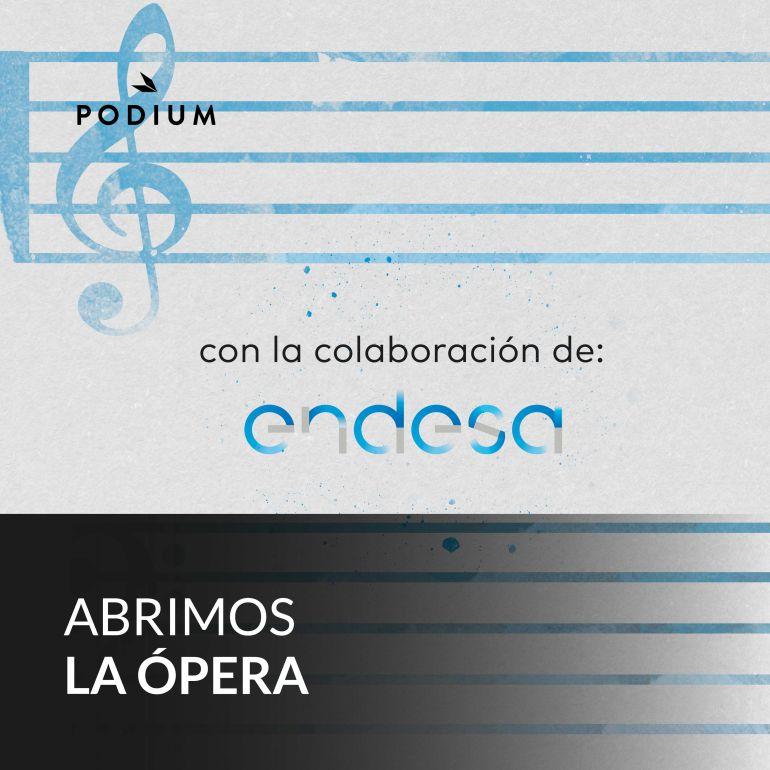 PODIUM PODCAST y ENDESA presentan 'Abrimos a ópera'