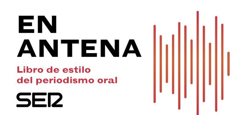 La Cadena SER lanza 'En Antena', su libro de estilo de periodismo oral