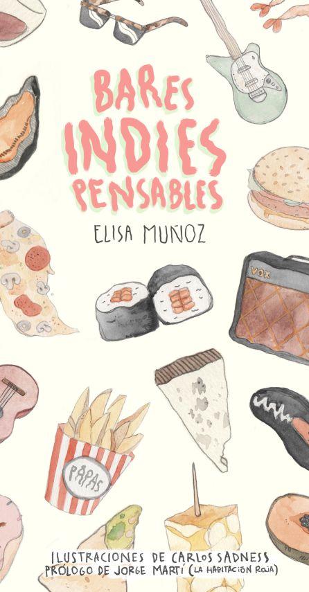 Además de recomendar sitios de Barcelona para comer y beber, Carlos Sadness se ha encargado de ilustrar 'Bares indiespensables'.