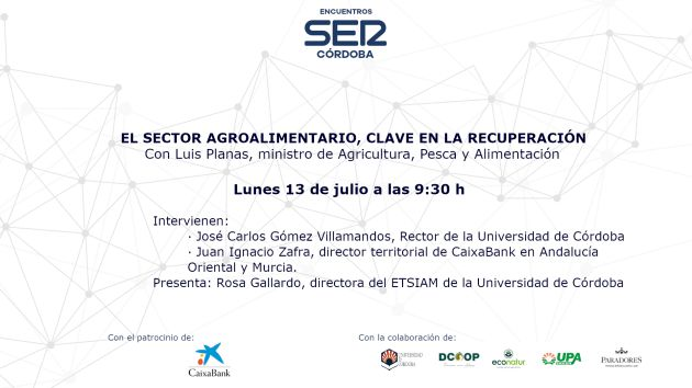 El sector agroalimentario, clave en la recuperación.  Encuentros SER con Luis Planas en Córdoba