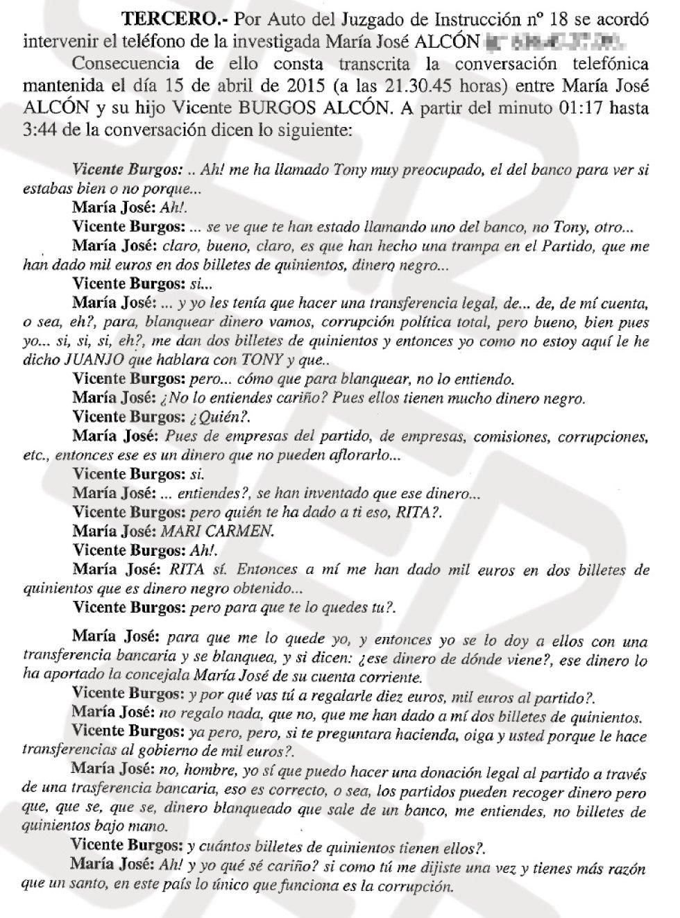 """En el sumario del denominado caso Taula, al que ha tenido acceso la SER tras levantar el juez el secreto del sumario, la Unidad Central Operativa (UCO) de la Guardia Civil reproduce unas conversaciones grabadas a María José Alcón con su hijo Vicente Burgos, en las que queda patente la trama para blanquear dinero. Asegura Alcón en una conversación grabada en abril de 2015: """"Yo les tenía que hacer una transferencia legal para blanquear dinero, vamos, corrupción política total (...) y me deban dos billetes de quinientos""""."""